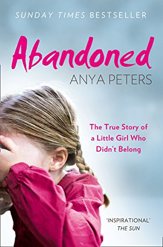 9780008244255: Abandoned: The true story of a little girl who didn't belong