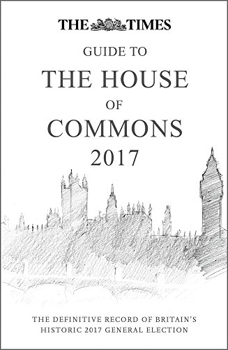 The Times Guide to the House of Commons 2017: The Definitive Record of Britain's Historic 2017 ...