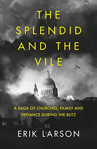 9780008274948: The Splendid and the Vile: A Saga of Churchill, Family and Defiance During the Blitz