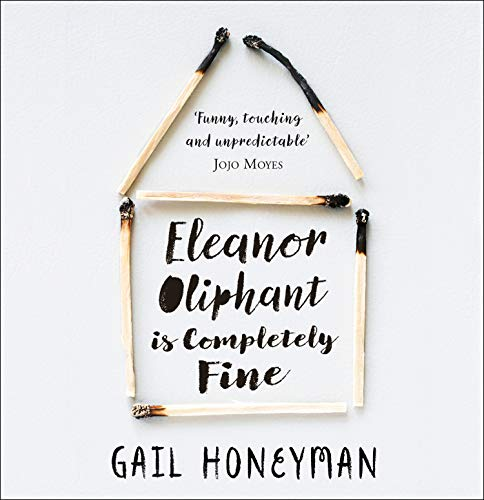 Eleanor Oliphant is Completely Fine: Debut Sunday Times Bestseller and Costa First Novel Book Award...