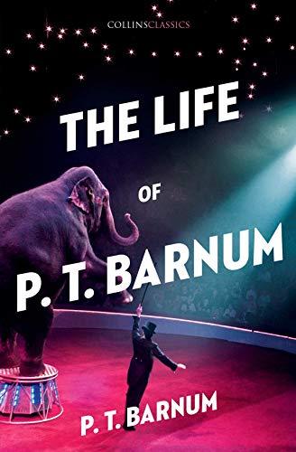 THE LIFE OF P. T. BARNUM: P. T. Barnum
