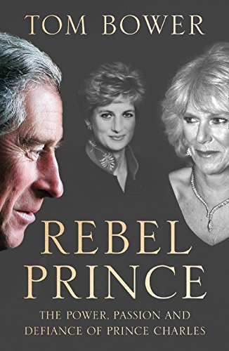 9780008291730: Rebel Prince: The Power, Passion and Defiance of Prince Charles - the explosive biography, as seen in the Daily Mail