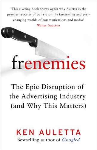 9780008296988: Frenemies: The Epic Disruption of the Advertising Industry (and Why This Matters)