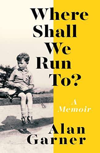 9780008305970: Where Shall We Run To?: A Memoir