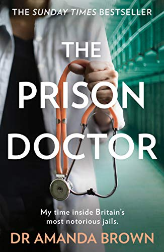 9780008311445: THE PRISON DOCTOR: My time inside Britain's most notorious jails. THE HONEST, UNBELIEVABLE TRUE STORY AND A SUNDAY TIMES BEST SELLING AUTOBIOGRAPHY