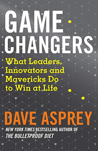 Game Changers : What Leaders, Innovators and Mavericks Do to Win at Life
