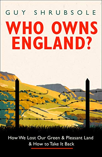 9780008321673: Who Owns England?: How We Lost Our Green and Pleasant Land, and How to Take It Back