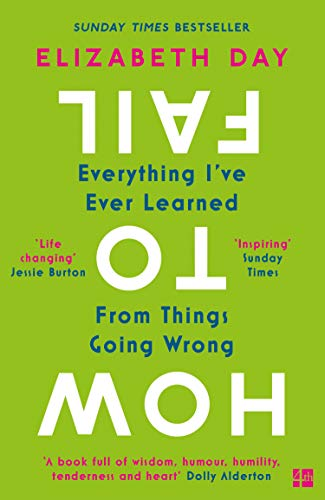 9780008327354: How to Fail: Everything I ve Ever Learned From Things Going Wrong