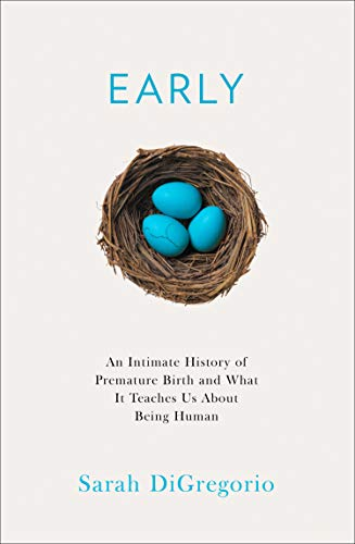 9780008354916: Early: An Intimate History of Premature Birth and What It Teaches Us About Being Human