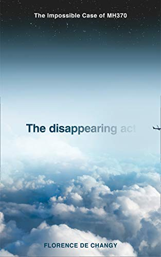 9780008381530: The Disappearing Act: The Impossible Case of MH370