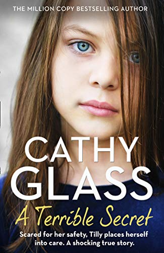 9780008398743: A Terrible Secret: Scared for her safety, Tilly places herself into care. A shocking true story.