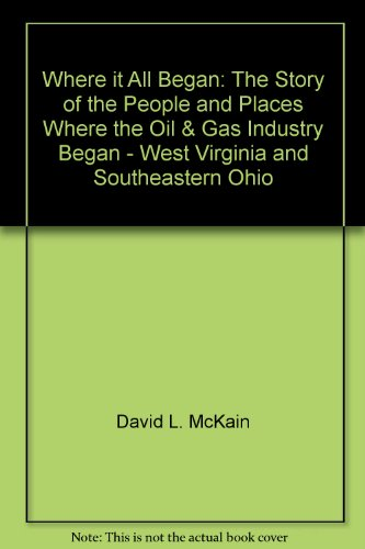 9780009641954: Where it All Began: The Story of the People and Places Where the Oil & Gas Industry Began - West Virginia and Southeastern Ohio