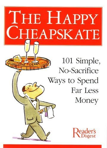The Happy Cheapskate: 101 Simple, No-Sacrifice Ways to Spend Far Less Money (9780011835808) by Reader's Digest