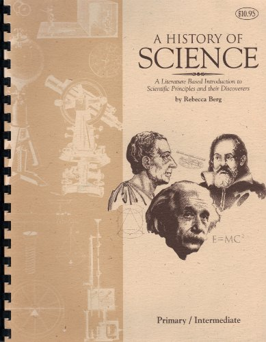9780012100226: A History of Science (A Literature Based Introduction to Scientific Principles and Their Discoveries)