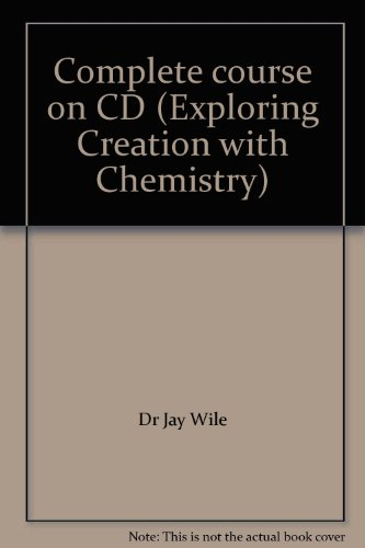 9780012101445: Complete course on CD (Exploring Creation with Chemistry)