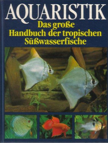 9780012451939: Aquaristik. Das große Handbuch der tropischen Süßwasserfische