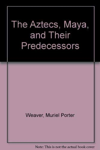 9780012639993: The Aztecs, Maya, and Their Predecessors