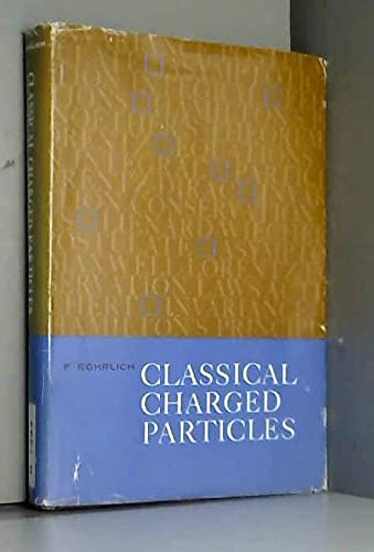 9780013175513: CLASSICAL CHARGED PARTICLES. Foundations of Their Theory. A Volume in the Addison-Wesley Series in Advanced Physics.