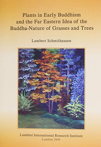 9780018599611: Plants in Early Buddhism and the Far Eastern Idea of the Buddha-Nature of Grasses and Trees (Publications of the Lumbini International Research Institute)
