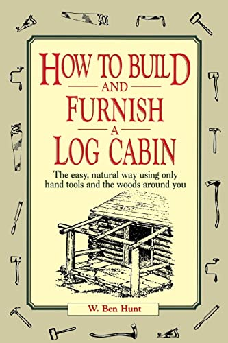 9780020016700: How to Build and Furnish a Log Cabin: The Easy, Natural Way Using Only Hand Tools and the Woods Around You