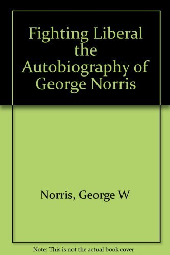 9780020056300: Fighting Liberal: Autobiography of George W. Norris