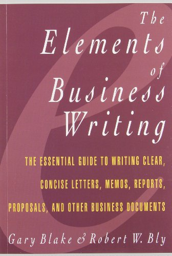 9780020080954: Elements of Business Writing: A Guide to Writing Clear, Concise Letters, Memos, Reports, Proposals and Other Business Documents (Elements of Series)