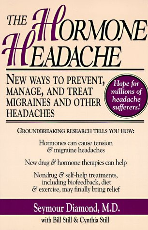 The Hormone Headache: New Ways to Prevent, Manage, and Treat Migraines and Other Headaches: Diamond...