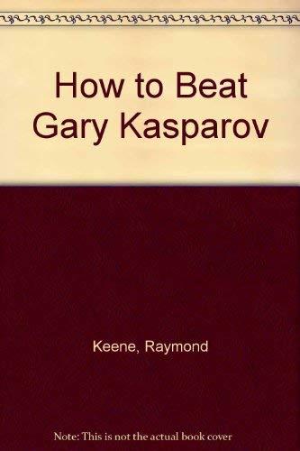 9780020083528: HOW TO BEAT GARY KASPAROV (The Macmillan chess library)