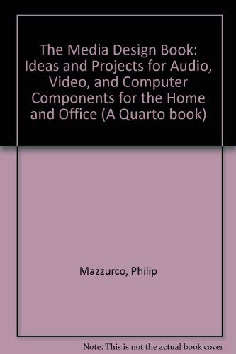 9780020086406: The Media Design Book: Ideas and Projects for Audio, Video, and Computer Components for the Home and Office