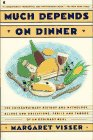 9780020088516: Much Depends on Dinner: The Extraordinary History of Mythology, Allure, and Absessions,Perils, Taboos of an Ordinary Meal