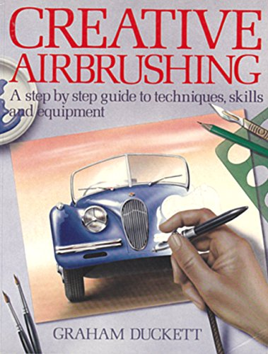 9780020112600: Creative Airbrushing: A Step By Step Guide To Techniques, Skills And Equipment