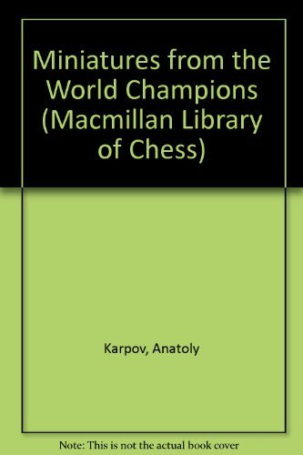 Miniatures from the World Champions (9780020114109) by Anatoly Karpov.