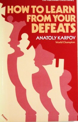 How to Learn from Your Defeats (Macmillan Library of Chess): Anatoly Karpov