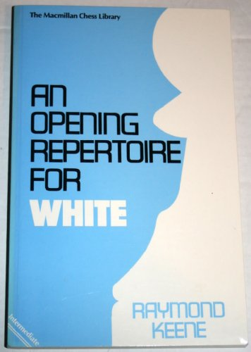 An Opening Repertoire for White (9780020117407) by Raymond Keene