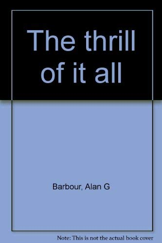9780020120506: The Thrill of It All: A Pictorial History of the B-Western from the Great Train Robbery and Other Silent Classics to the Color Films of the Genre's Last Days of Glory in the 50's