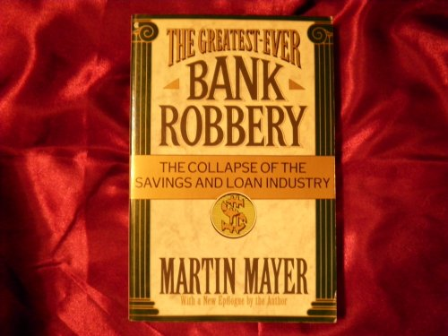9780020126201: The Greatest Ever Bank Robbery : The Collapse of the Savings and Loan Industry