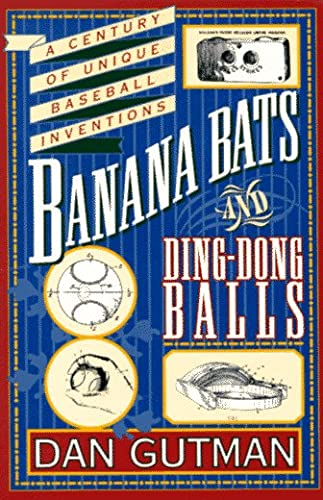 9780020140054: Banana Bats & Ding-dong Balls: A Century of Unique Baseball Inventions