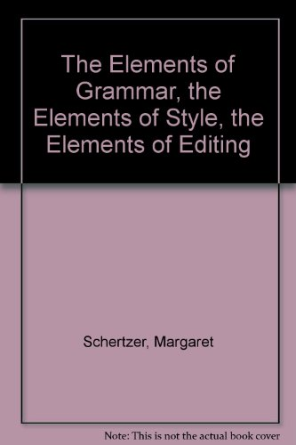 9780020154501: The Elements of Grammar, the Elements of Style, the Elements of Editing