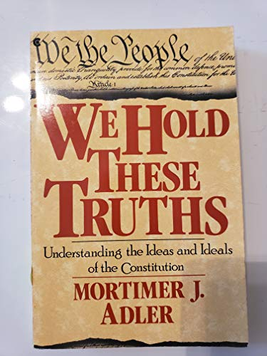 We Hold These Truths (School Edition): Adler, Mortimer J.