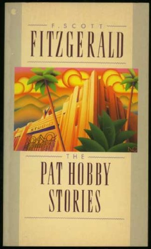 The Pat Hobby Stories: F. Scott Fitzgerald