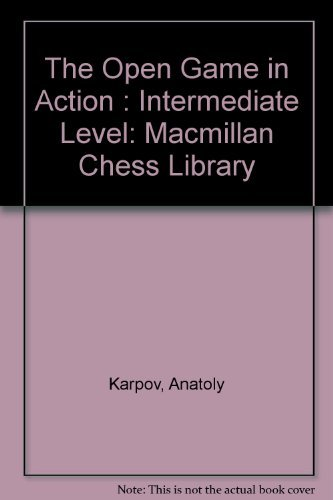 9780020218111: The Open Game in Action : Intermediate Level: Macmillan Chess Library