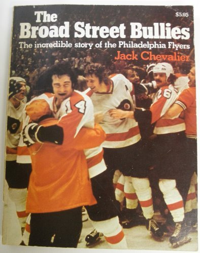 9780020281801: The Broad Street Bullies: The Incredible Story of the Philadelphia Flyers