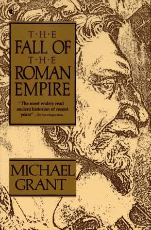 The Fall of the Roman Empire.: Michael Grant .