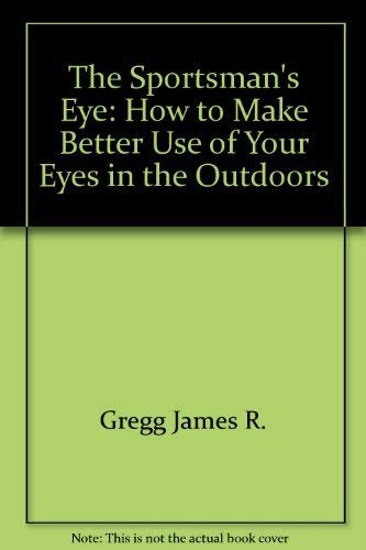 9780020288503: The sportsman's eye;: How to make better use of your eyes in the outdoors