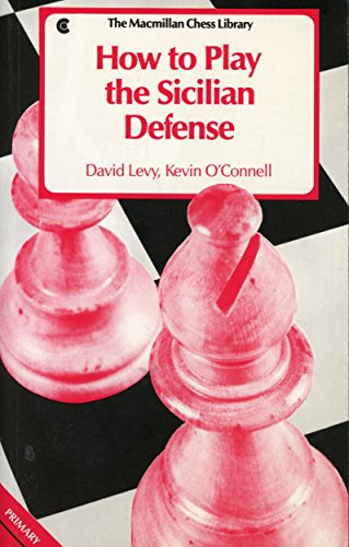 How to Play the Sicilian Defense (The Macmillan Chess Library): David N. L. Levy