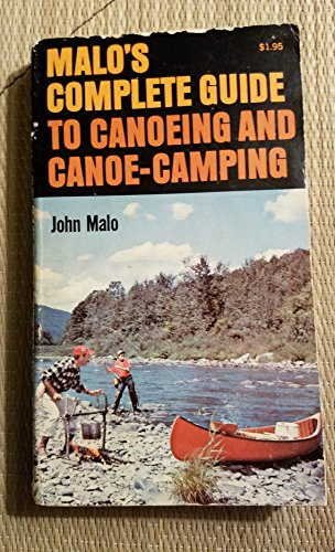 Malo's Complete Guide to Canoeing and Canoe Camping: Malo, John W.