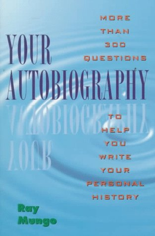 Your Autobiography: More Than 300 Questions to Help You Write Your Personal History (9780020295457) by Raymond Mungo
