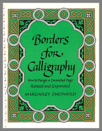 Borders for Calligraphy: How to Design a Decorated Page: Shepherd, Margaret