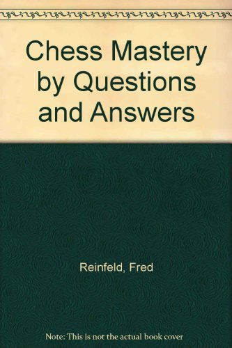 Chess Mastery by Questions and Answers (9780020297000) by Fred Reinfeld