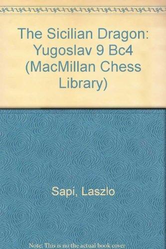 9780020298038: The Sicilian Dragon: Yugoslav 9 Bc4